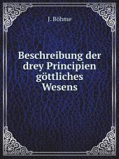 Beschreibung der drey Principien g?ttliches Wesens