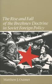 The Rise and Fall of the Brezhnev Doctrine in Soviet Foreign Policy