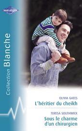 L'héritier du cheikh - Sous le charme d'un chirurgien (Harlequin Blanche)