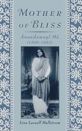Mother of Bliss: =Anandamay=i M=a
