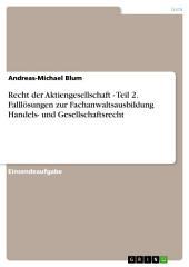 Recht der Aktiengesellschaft - Teil 2. Falllösungen zur Fachanwaltsausbildung Handels- und Gesellschaftsrecht: Teil 2