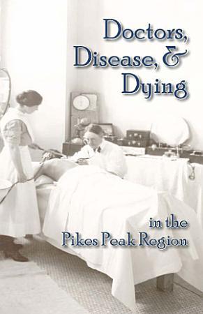 Doctors  Disease  and Dying in the Pikes Peak Region PDF