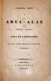 Caroli Rieu de Abul-Alae poetae Arabici vita et carminibus secundum codices Leidanos et Parisiensem commentatio