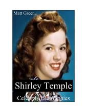 Celebrity Biographies - The Amazing Life Of Shirley Temple - Famous Stars