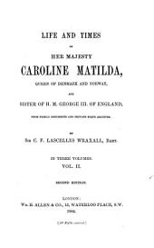 Life and Times of Her Majesty Caroline Matilda, Queen of Denmark and Norway ..., from Family Documents and Private State Archives: In 3 Volumes