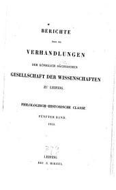 Berichte über die Verhandlungen der Königl.-Sächsischen Gesellschaft der Wissenschaften, Philologisch-Historische Klasse: Band 5