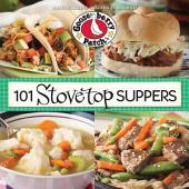 101 Stovetop Suppers: 101 Quick & Easy Recipes That Only use One Pot, Pan or Skillet!