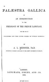 Palæstra Gallica, Or, an Introduction to the Philology of the French Language: For the Use of Colleges and the Upper Forms of Public Schools