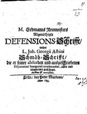 Abgenöthigte Defensions-Schrifft wider L. J. Ge. Albini Schmähschrifft, die er seiner absurden Disputationi inaug. ... angehängt