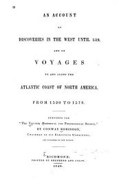 "An Account of Discoveries in the West Until 1519, and of Voyages to and Along the Atlantic Coast of North America, from 1520 to 1573: Prepared for ""The Virginia Historical and Philosophical Society."""