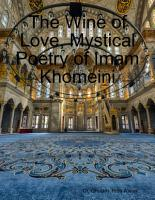The Wine of Love  Mystical Poetry of Imam Khomeini PDF