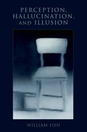Perception, Hallucination, and Illusion