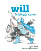 Will, God's Mighty Warrior: Volume 1