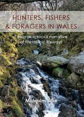 Hunters, Fishers and Foragers in Wales: Towards a Social Narrative of Mesolithic Lifeways