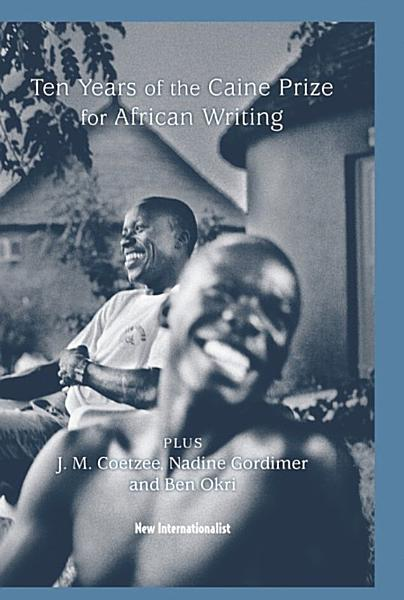 Download 10 Years of the Caine Prize for African Writing Book