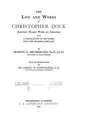 The Life and Works of Christopher Dock: America's Pioneer Writer on Education with a Translation of His Works Into the English Language