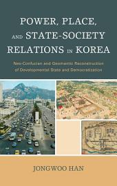 Power, Place, and State-Society Relations in Korea: Neo-Confucian and Geomantic Reconstruction of Developmental State and Democratization
