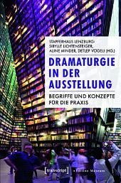 Dramaturgie in der Ausstellung: Begriffe und Konzepte für die Praxis