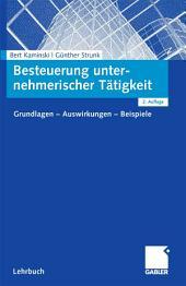 Besteuerung unternehmerischer Tätigkeit: Grundlagen - Auswirkungen - Beispiele, Ausgabe 2