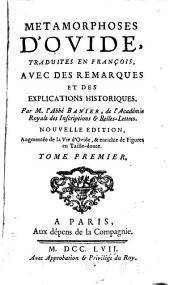 Metamorphoses d'Ovide: traduites en françois, avec des remarques et des explications historiques, Volume1
