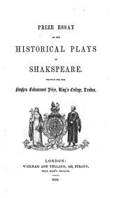 Prize essay on the historical plays of Shakspeare. Written for the Stephen endowment prize, King's coll., Lond. [by T. Macknight].