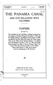 "The Panama Canal and Our Relations with Colombia: Papers Relating to the Acquisition of the Canal Zone, Including an Extract from the Message of President Roosevelt, December 7, 1903, and the Message Relating to the Isthmian Canal, January 4, 1904; an Address by the Hon. Elihu Root Before the Union League Club, on the ""Ethics of the Panama Question""; an Editorial from the Outlook of October 7, 1911, on ""How the United States Acquired the Right to Dig the Panama Canal""; the Letter of Mr. Hay, Secretary of State, to Gen. Rafael Reyes, Dated January 5, 1904, and an Extract from the Autobiography of Mr. Roosevelt ..."