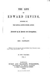The Life of Edward Irving, Minister of the National Skotch Church, London: Illustrated by His Journals and Correspondence. Mit Edw. Irving's Porträt, Volume 1