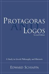 Protagoras and Logos: A Study in Greek Philosophy and Rhetoric, Edition 2