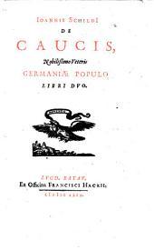 Ioannis Schildi De Caucis, nobilißimo veteris Germaniæ populo libri dvo