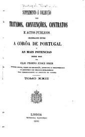 Supplemento á Collecção dos tratados, convenções, contratos e actos publicos celebrados entre a corôa de Portugal e as mais potencias desde 1640: Volumes 22-23