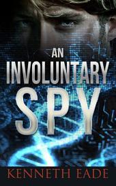 An Involuntary Spy: Involuntary Spy Espionage Series