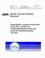 Quality assurance guidance document model quality assurance project plan for the PM25̣ ambient air monitoring program at state and local air monitoring stations (SLAMS).