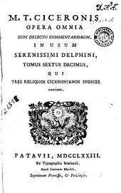 M.T. Ciceronis Opera omnia: cum delectu commentariorum, in usum serenissimi delphini