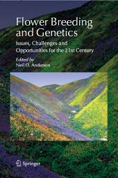 Flower Breeding and Genetics: Issues, Challenges and Opportunities for the 21st Century