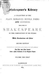 Shakespeare's Library: A Collection of the Plays, Romances, Novels, Poems, and Histories Employed by Shakespeare in the Composition of His Works, Volume 1