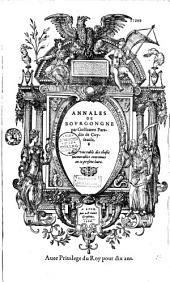 Annales de Bourgongne par Guillaume Paradin de Cuyseaulx avec une table des choses memorables contenues en ce present livre