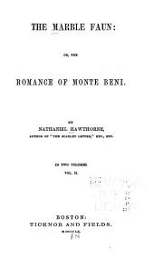 The Marble Faun: Or, The Romance of Monte Beni, Volume 2