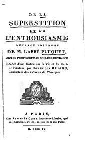 De la superstition et de l'enthousiasme: ouvrage posthume de M. l'Abbé Pluquet ... Précédé d'une notice sur la vie et les ecrits de l'auteur