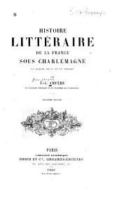 Histoire littéraire de la France sous Charlemagne et durant les Xe et XIe siècles