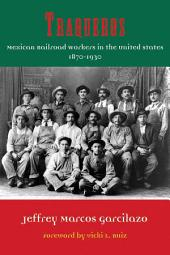 Traqueros: Mexican Railroad Workers in the United States, 1870 to 1930