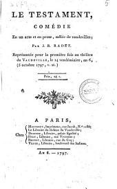 Le Testament, comédie en un acte et en prose, mêlée de vaudevilles; par J. B. Radet. Représenté pour la première fois au théâtre du Vaudeville, le 14 vendémiaire, an 6., (5 octobre 1797, v. st.)