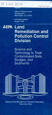 Land Remediation and Pollution Control Division: science and technology to treat contaminated soils, sludges, and sediments