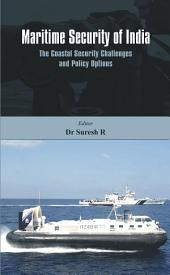 Maritime Security of India: The Coastal Security Challenges and Policy Options