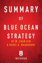 Summary of Blue Ocean Strategy: by W. Chan Kim and Renée A. Mauborgne | Includes Analysis