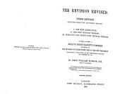 The Revision Revised: Three Articles Reprinted from the Quarterly Review. I. The New Greek Text. II. The New English Version. III. Westcott and Hort's New Textual Theory. To which is Added a Reply to Bishop Ellicott's Pamphlet in Defence of the Revisers and Their Greek Text of the New Testament Including a Vindication of the Traditional Reading of 1 Timothy III. 16