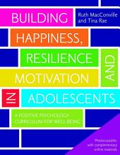 Building Happiness, Resilience and Motivation in Adolescents: A Positive Psychology Curriculum for Well-Being