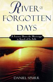 River of Forgotten Days: A Journey Down the Mississippi in Search of La Salle