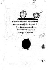 Expositio domini Egidij Romani in Artem ueterem videlicet In vniuersalibus: Predicamentis: Postpredicamentis: Sex principiis & Periermenias