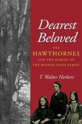 Dearest Beloved: The Hawthornes and the Making of the Middle-Class Family