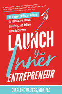 Launch Your Inner Entrepreneur  10 Mindset Shifts for Women to Take Action  Unleash Creativity  and Achieve Financial Success